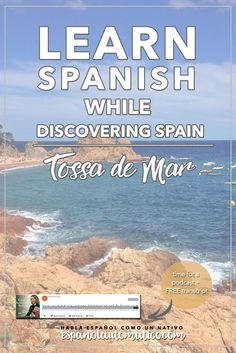 Learn Spanish While Discovering Spain. Today's podcast is a little bit different because today I would like to share with you some thoughts after my trip to Tossa de Mar. So today you can learn Spanish while discovering Spain, a lovely city of Tossa de Mar. Of course, you will learn a lot of new Spanish expressions, that I will explain in order to help you expand your Spanish vocabulary. REPIN for later & share with your friends who also want to learn Spanish.