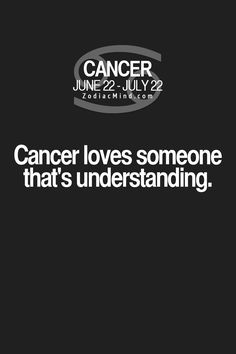 Cancer Zodiac Sign♋ loves someone that's understanding.