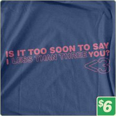 That's what I always think when  I see this! I Less Than Three You  | Funny Tees | 6 Dollar Shirts