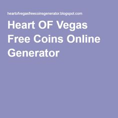 Heart OF Vegas Free Coins Online Generator
