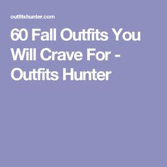 60 Fall Outfits You Will Crave For - Outfits Hunter