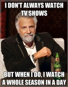 Except I always watch TV shows... and yes, I do tend to watch them in a day :)  Pretty Little Liars... Grey's Anatomy... The Lying Game, just to name a few.