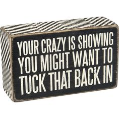 Your Crazy Is Showing... You Might Want To Tuck That Back In - Box Sign 5-in