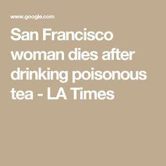 San Francisco woman dies after drinking poisonous tea - LA Times