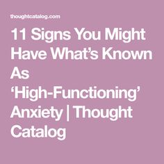 11 Signs You Might Have What's Known As 'High-Functioning' Anxiety | Thought Catalog