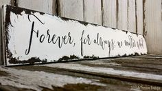 FOREVER for ALWAYS No Matter What, Quote Sign, Shabby Chic Wedding Sign, Distressed Sign, Bedroom Decor, Romantic Signs, Aged Sign by MyPrimitiveBoutique on Etsy https://www.etsy.com/listing/264797685/forever-for-always-no-matter-what-quote