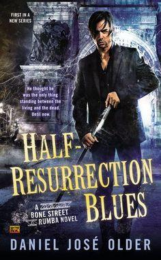 Half-Resurrection Blues (A Bone Street Rumba Novel) by Daniel Jose Older 35c10877b58ab