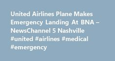 United Airlines Plane Makes Emergency Landing At BNA – NewsChannel 5 Nashville #united #airlines #medical #emergency http://uganda.nef2.com/united-airlines-plane-makes-emergency-landing-at-bna-newschannel-5-nashville-united-airlines-medical-emergency/  # United Airlines Plane Makes Emergency Landing At BNA NASHVILLE, Tenn. – An airplane was forced to make an emergency landing at the Nashville International Airport. One of the engines on United Airlines flight 6176 from Washington D.C. caught…