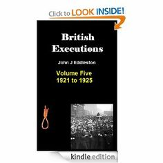 British Executions. Volume Five 1921 to 1925 by John Eddleston. $3.49. 289 pages. Publisher: Bibliofile Publishers (March 23, 2012). Covers all the 74 judicial executions from 1921 to 1925 including Thompson and Bywaters, Percy James Atkins, Herbert Rowse Armstrong, Albert Edward Burrows, Patrick Mahon and Field and Gray.Over 100,000 words and 37 illustrations.                            Show more                               Show less