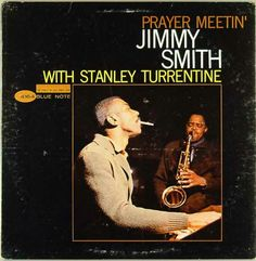 Jimmy Smith with Satnley Turrentine on Tenor. Prayer Meetin'. 1963 Blue Note. Quentin Warren : guitar& Donaled Bailey: drums.