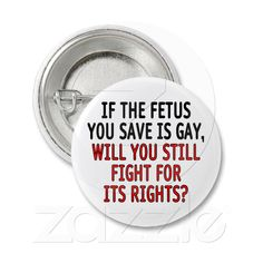 If the fetus you save is gay, will you still fight for its rights?