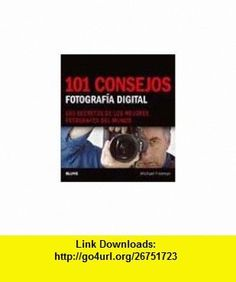 101 consejos. Fotografia digital. Los secretos de los mejores fotografos del mundo (9788480768337) Michael Freeman , ISBN-10: 8480768339  , ISBN-13: 978-8480768337 ,  , tutorials , pdf , ebook , torrent , downloads , rapidshare , filesonic , hotfile , megaupload , fileserve