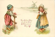 THE JOLLIEST DAY OF ALL THE YEAR ST. VALENTINE'S DAY  two Dutch children, distant windmill