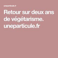Retour sur deux ans de végétarisme.    uneparticule.fr