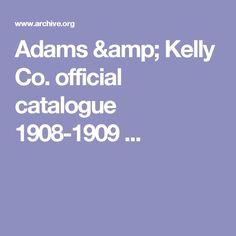 Adams & Kelly Co. official catalogue 1908-1909 ...
