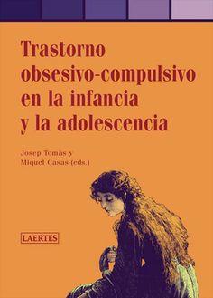 ... Transtorno obsesivo-compulsivo en la infancia y la adolescencia. Josep Tomás y Miquel Casas. http://lauralopezpsicoanalista.blogspot.com.es/p/toc-trastorno-obsesivo-compulsivo.html