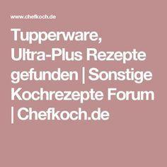 Tupperware, Ultra-Plus Rezepte gefunden   Sonstige Kochrezepte Forum   Chefkoch.de