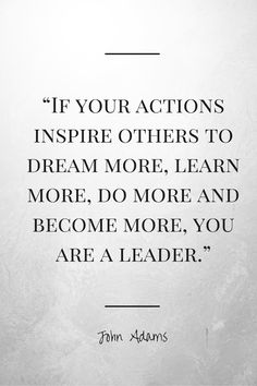 """""""If your actions inspire others to dream more, learn more, do more and become more, you are a leader. Quincy Adams, Quote Of The Week, Inspire Others, Action, Cards Against Humanity, Thoughts, Motivation, Learning, Quotes"""