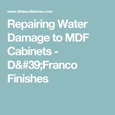 Repairing Water Damage to MDF Cabinets - D'Franco Finishes