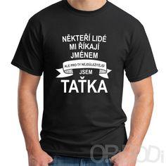 Jsem TAŤKA Mens Tops, T Shirt, Fashion, Supreme T Shirt, Moda, Tee Shirt, Fashion Styles, Fashion Illustrations, Tee