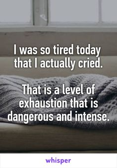 I was so tired today that I actually cried. That is a level of exhaustion that is dangerous and intense. Hurt Quotes, Real Quotes, Strong Quotes, Quotes To Live By, Funny Quotes, Life Quotes, Tired Quotes Exhausted, Exhausted Humor, So Tired Quotes