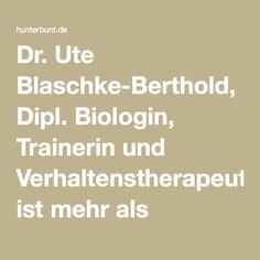 """Dr. Ute Blaschke-Berthold, Dipl. Biologin, Trainerin und Verhaltenstherapeutin: """"Es ist mehr als bedauerlich, dass Arbeit über positive Verstärkung gleich gesetzt wird mit Bestechung, Futterautomat und Disziplin- und Grenzenlosigkeit. Diese Schlagworte sollte man weniger als Argumente sehen, sondern eher als polemisch eingesetzte Symptome einer tiefgreifenden Unkenntnis!"""""""