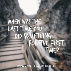 INSPIRATION - EILEEN WEST ​LIFE COACH | When was the last time you did something for the first time? | Eileen West Life Coach, Life Coach, inspiration, inspirational quotes, motivation, motivational quotes, quotes, daily quotes, self improvement, personal growth, creativity, creativity cheerlead