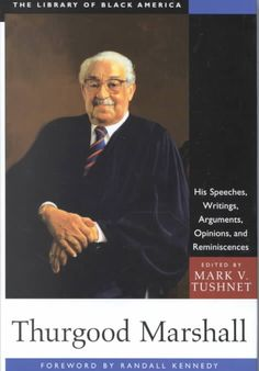 Thurgood Marshall: His Speeches, Writings, Arguments, Opinions, and Reminiscences