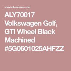 ALY70017 Volkswagen Golf, GTI Wheel Black Machined #5G0601025AHFZZ