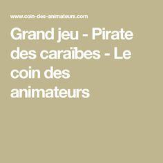 Grand jeu - Pirate des caraïbes - Le coin des animateurs