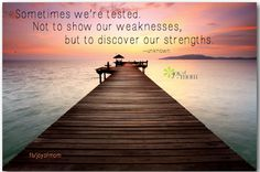 Sometimes we're tested. Not to show our weaknesses but to discover our strengths. <3