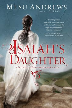 Giveaway at Just Commonly: Isaiah*s Daughter by Mesu Andrews, Prophets & Kings Book 1 The Bible Miniseries, Prophets And Kings, Bibel Journal, Christian Fiction Books, Bible Knowledge, Historical Fiction, So Little Time, Book Lists, Reading Lists