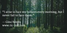 'I arise to face my failures every morning, but I never fail to face them' http://www.tic-tok.com