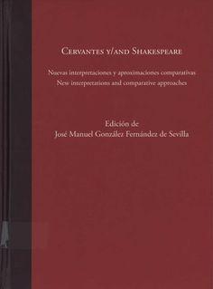 Cervantes y/and Shakespeare : nuevas interpretaciones y aproximaciones comparativas = new interpretations and comparative approaches / edición de José Manuel González Fernández de Sevilla