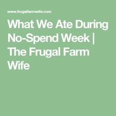 What We Ate During No-Spend Week | The Frugal Farm Wife