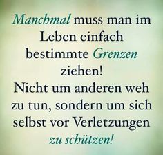 Manchmal muss man im Leben einfach bestimmte Grenzen ziehen! Nicht um anderen we. - New Ideas # cierto # Límites Words Quotes, Life Quotes, Sayings, Sassy Quotes, Couple Quotes, German Quotes, Savage Quotes, Love Your Life, True Words