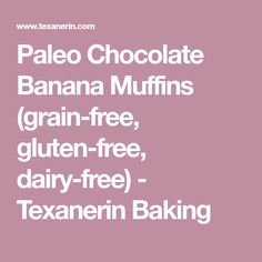Paleo Chocolate Banana Muffins (grain-free, gluten-free, dairy-free) - Texanerin Baking