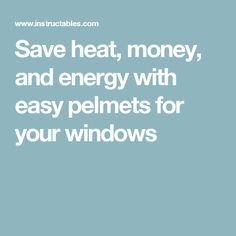 Save heat, money, and energy with easy pelmets for your windows