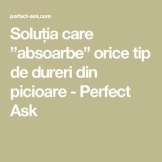 "Soluția care ""absoarbe"" orice tip de dureri din picioare - Perfect Ask Salvia, How To Get Rid, Remedies, Math Equations, Health, Pandora, Varicose Veins, Health Care, Home Remedies"