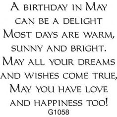 """May"" Birthday Greeting (Site: does not exist) Birthday Verses For Cards, Birthday Words, Birthday Card Sayings, May Birthday, Birthday Sentiments, Card Sentiments, Birthday Quotes, Birthday Greetings, Birthday Wishes"