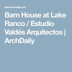 Barn House at Lake Ranco / Estudio Valdés Arquitectos | ArchDaily