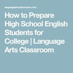 How to Prepare High School English Students for College | Language Arts Classroom