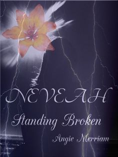 Neveah Standing Broken by Angie Merriam, http://www.amazon.com/dp/B005GMY7T2/ref=cm_sw_r_pi_dp_LWFwrb1CFRYQN