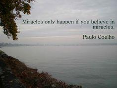 Miracles only happen if you believe in miracles. - Paulo Coelho - www.comunidadcoelho.com - www.paulocoelhoblog.com