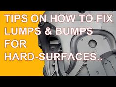 Check the work-in-progress video with tips on how to fix lumps and bumps on hard-surfaces.