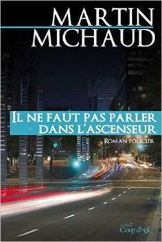 Il ne faut pas parler dans l'ascenseur: Martin Michaud: 9782897311766: Books - Amazon.com