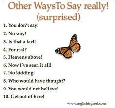 Other Ways to Say 'Really!'. Repinned by Chesapeake College Adult Ed. Free classes on the Eastern Shore of MD to help you earn your GED - H.S. Diploma or Learn English (ESL). www.Chesapeake.edu