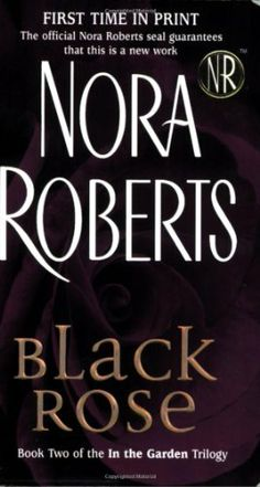 Black Rose (In the Garden, Book 2) by Nora Roberts