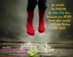 Be Weird. Be Random