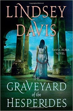 ISBN-13: 978-1250078902 The Graveyard of the Hesperides, Lindsey Davis, 7/18/16